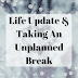 Life Update & Taking An Unplanned Break