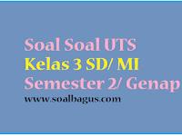 Kumpulan Soal UTS Kelas 3 Semester 2/ Genap Terbaru Tahun 2017