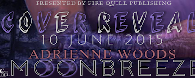 Fire Quill Publishing Presents: Cover reveal for Moonbreeze by Adrienne Woods (My other pen name hehehe)