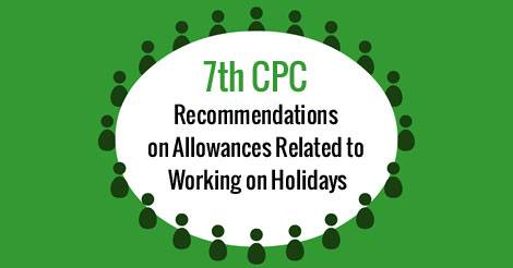 7th CPC Allowances Related to Working on Holidays