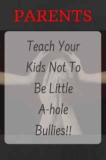 Parents teach your kids not to be bullies