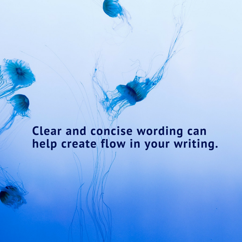 Clear and concise wording helps create flow in your writing.