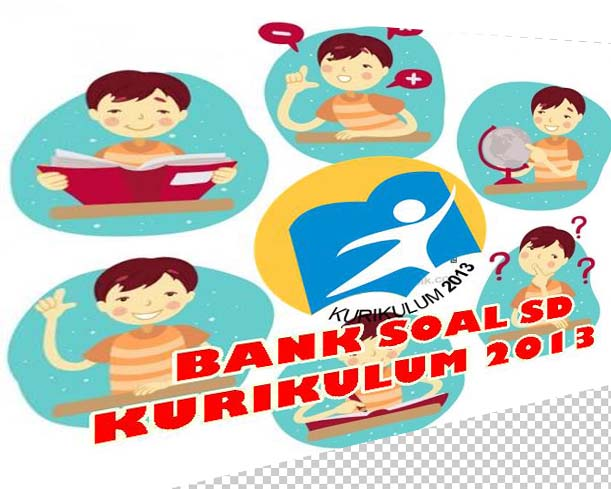 Soal latihan Kurikulum 2013 Revisi Untuk UAS atau PAS Sekolah Dasar Lengkap