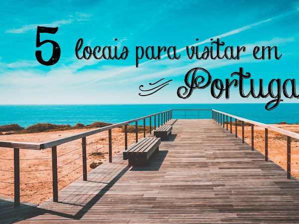 5 locais para visitar em Portugal