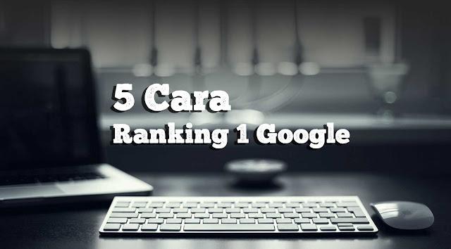 5 Cara Menjadikan Ranking 1 di Google