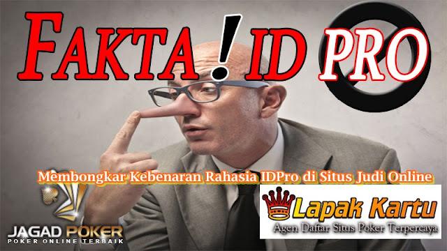 Membongkar Fakta Adanya Rahasia IDPro Pada Judi Online - Jagadpoker
