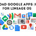 Download Gapps for LineageOS for Android Nougat 7.1.1, Marshmallow 6.0