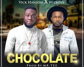 [Music] Vick Hansom – Chocolate Ft. Wizboyy