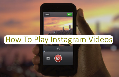 How To Play Instagram Videos