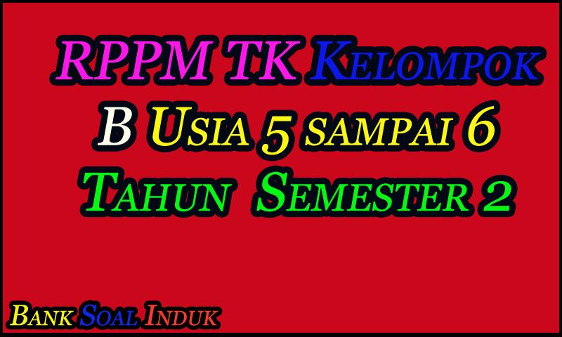 {BARU} RPPM TK-B Usia 5 sampai 6 Tahun Semester 2 Tahun Kurikulum 2013 Format Word