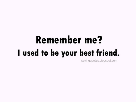 Remember Me I Used To Be Your Best Friend Saying Pictures