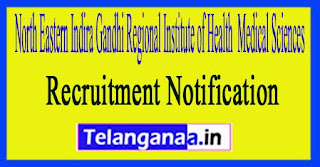 NEIGRIHMS North Eastern Indira Gandhi Regional Institute of Health Medical Sciences Recruitment Notification 2017