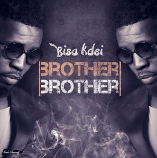 [Lyrics] Bisa Kdei - Brother Brother