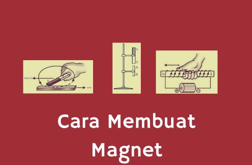 Beginilah Cara Membuat Magnet Dengan Menggunakan 3 Metode