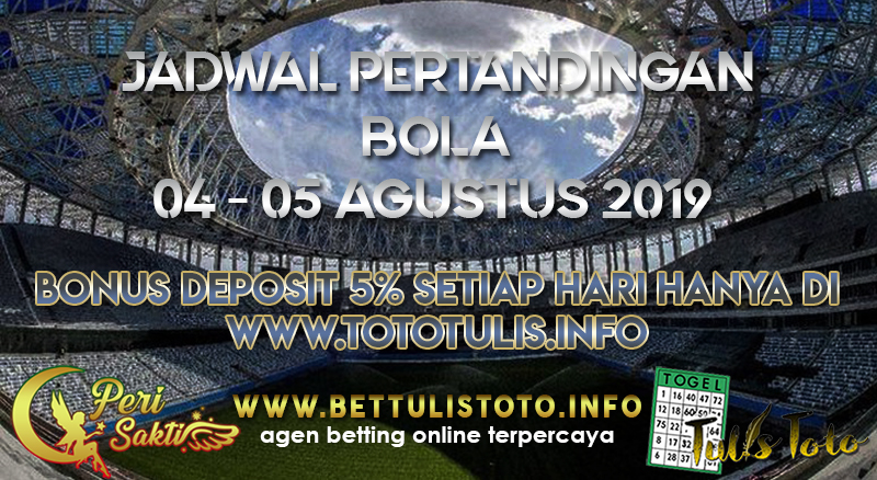 JADWAL PERTANDINGAN BOLA TANGGAL 04  – 05 AGUSTUS 2019