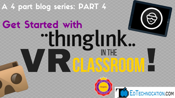 Part 4: Get Started w/ @Thinglink_EDU #VR in the Classroom | by @EdTechnocation #ARVRinEDU