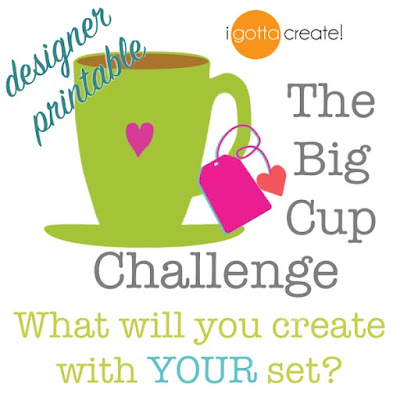 Big Cup Printable Challenge by I Gotta Create!