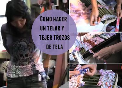 Como hacer un Telar y tejer Trozos de Telas
