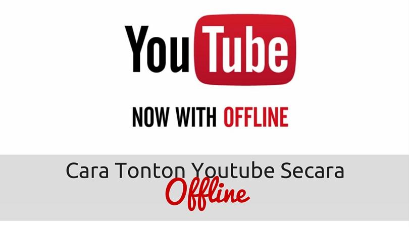 Cara Tonton Youtube Secara Offline