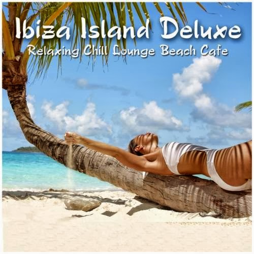 Download   Ibiza Island Deluxe Relaxing Chill Lounge Beach Cafe – 2013