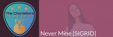 NEVER MINE Guitar Chords ACCURATE | [SIGRID]