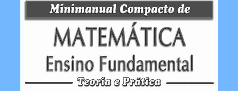 Minimanual Compacto de Matemática Ensino Fundamental Teoria e Prática.