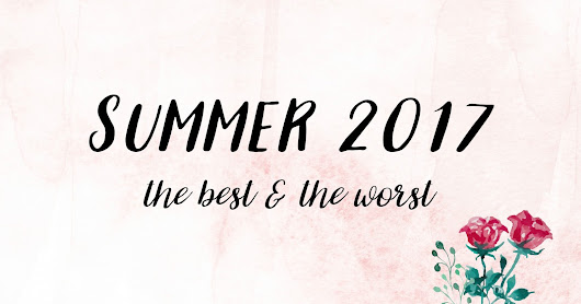 The Best and Worst of Summer 2017
