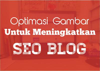 4 Cara Optimasi Gambar Untuk Menigkatkan SEO Blog