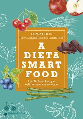A DIETA SMARTFOOD (Eliana Liotta, Pier Giuseppe Pelicci e Lucilla Titta)