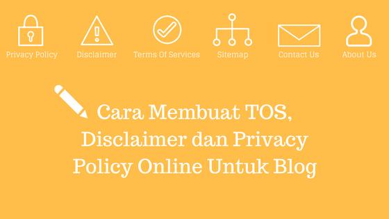 Cara Membuat TOS Disclaimer dan Privacy Policy Online Untuk Blog
