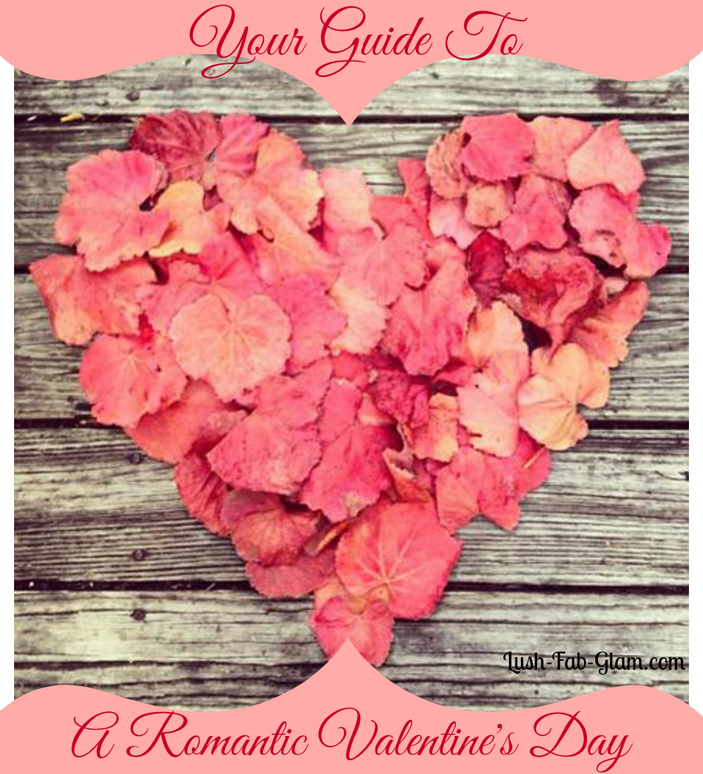 http://www.lush-fab-glam.com/2014/01/your-guide-to-romantic-valentines-day.html