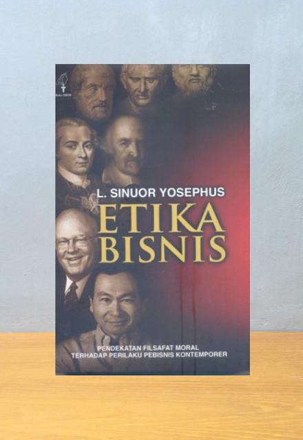 ETIKA BISNIS: PENDEKATAN FILSAFAT MORAL TERHADAP PERILAKU PEBISNIS KONTEMPORE, L. Sinuor Yosephus