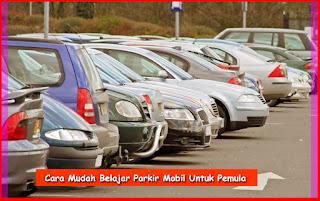 Cara Mudah Belajar Parkir Mobil Untuk Pemula