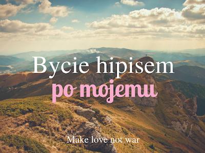 Make love not war, jak być hipisem, wartości i poglądy hipisów, zostałam hipiską