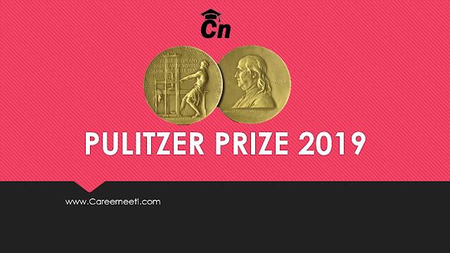 Pulitzer Prize 2019, Careerneeti, journalism award, Literature and Drama Award, Special Citation in Pulitzer