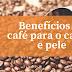 Benefícios do café para o cabelo e pele
