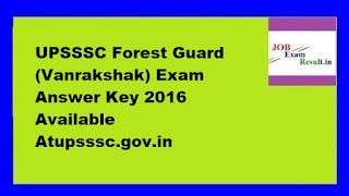 UPSSSC Forest Guard (Vanrakshak) Exam Answer Key 2016 Available Atupsssc.gov.in