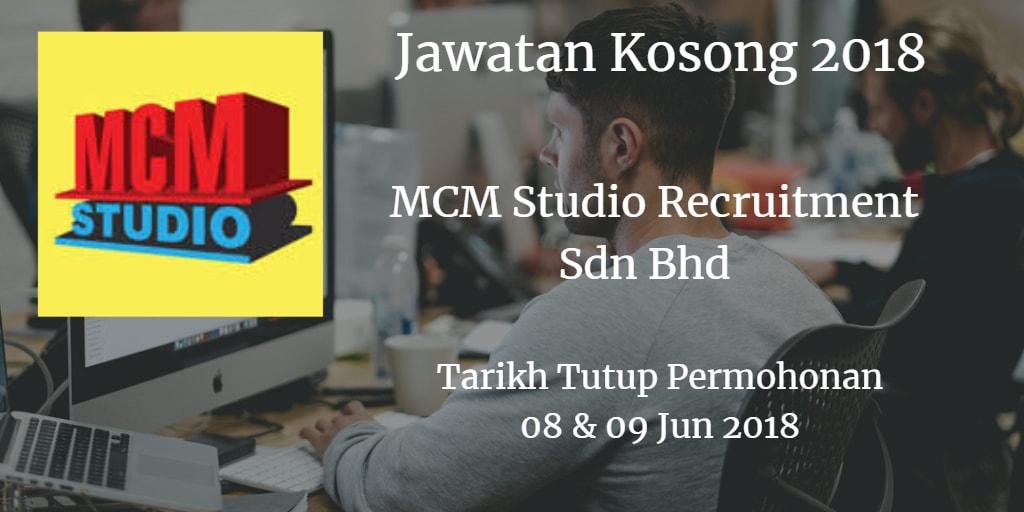Jawatan Kosong MCM Studio Recruitment Sdn Bhd  08 & 09 Jun 2018