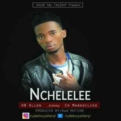 Download Mp3 | HB Allen ft CR Mabadiliko - Nchelelee
