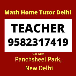 Math Home Tutor in Pancheel Park Delhi Call: 9582317419