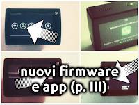 Nuovi Firmware e Aggiornamenti App (parte III)