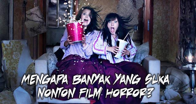 Mengapa Banyak yang suka Nonton Film Horror?