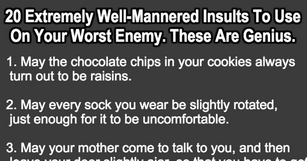 20 Well Mannered Insults To Use Against Your Worst Enemy. Number 7 Is Pure Genius