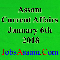 Assam Current Affairs 6th January 2018