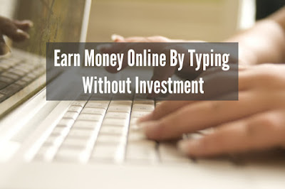 Earn Money Online By Typing Without Investment