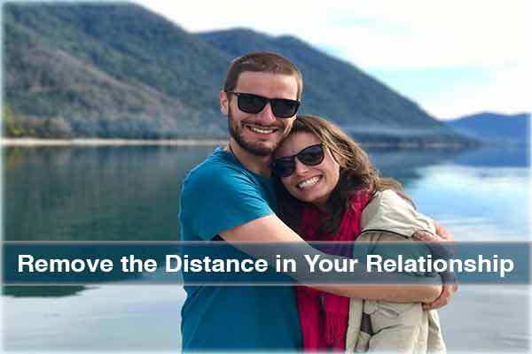 How to Remove the Distance in Your Relationship - Love & Relationship