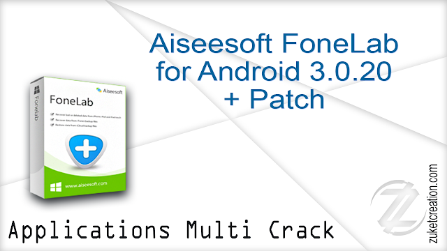 Aiseesoft FoneLab for Android 3.0.20 + Crack  |  40.8 MB