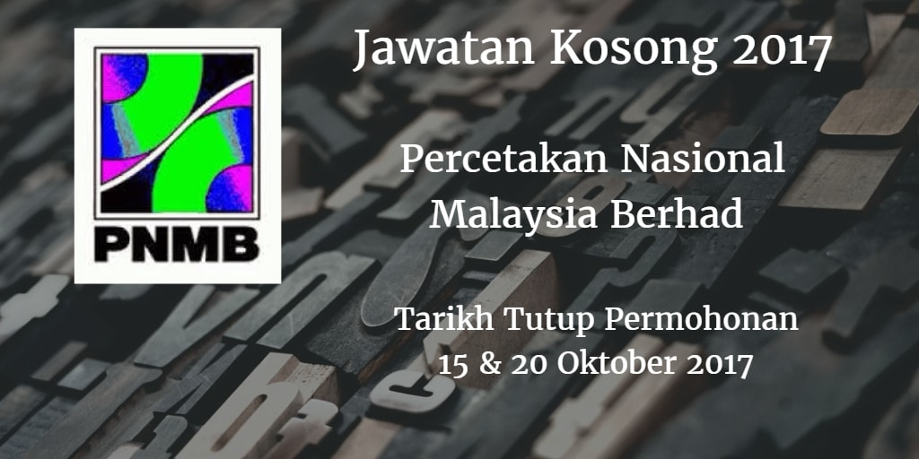 Jawatan Kosong Percetakan Nasional Malaysia Berhad 15 & 20 Oktober 2017