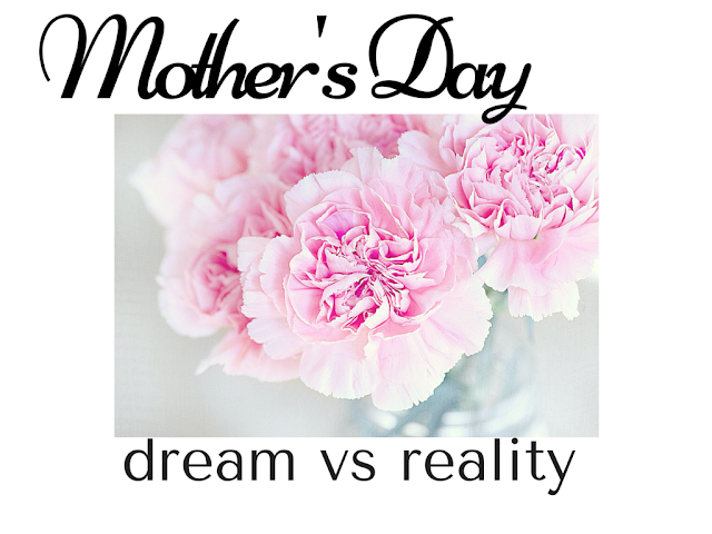 mothers day dream vs reality flowers