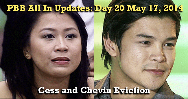 PBB All In Updates: Day 20 May 17, 2014 Cess and Chevin Eviction